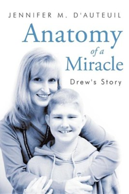 Anatomy of a Miracle: Drew's Story  -     By: Jennifer M. D'Auteuil