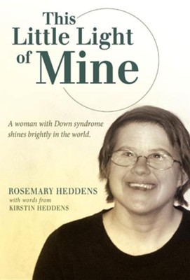 This Little Light of Mine: A Woman with Down Syndrome Shines Brightly in the World, Hardcover  -     By: Rosemary Heddens