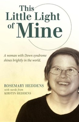 This Little Light of Mine: A Woman with Down Syndrome Shines Brightly in the World, Paperback  -     By: Rosemary Heddens
