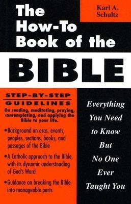 The How-To Book of the Bible: Everything You Need to Know But No One Ever Taught You  -     By: Karl A. Schultz