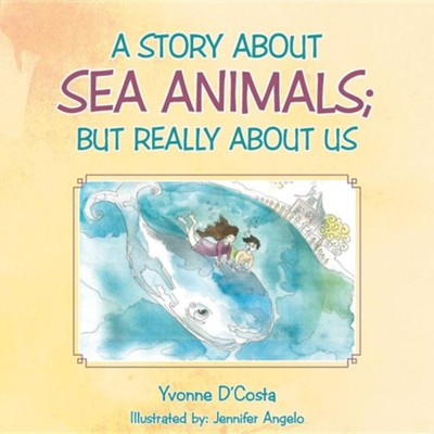 A Story about Sea Animals; But Really about Us  -     By: Yvonne D'Costa