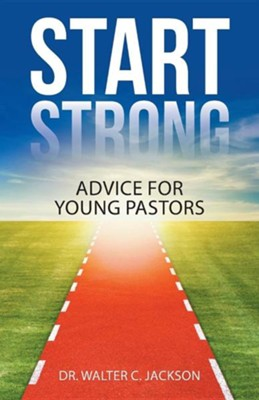 Start Strong: Advice for Young Pastors  -     By: Walter Jackson