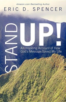 Stand Up!: An Inspiring Account of How God's Message Saved My Life  -     By: Eric D. Spencer