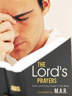 The Lord's Prayers: Each and Every Prayer in the Bible  -