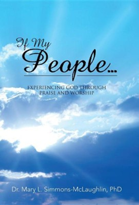If My People...: Experiencing God Through Praise and Worship  -     By: Mary L. Simmons-McLaughlin