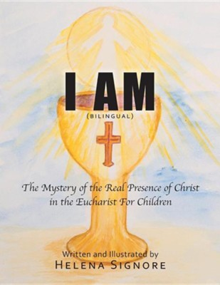 I Am: The Mystery of the Real Presence of Christ in the Eucharist for Children  -     By: Helena Signore