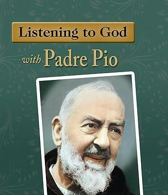 Listening to God with Padre Pio  -     By: Eileen Dunn Bertanzetti
