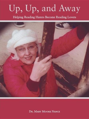 Up, Up, and Away: Helping Reading Haters Become Reading Lovers  -     By: Dr. Mary Moore Nance