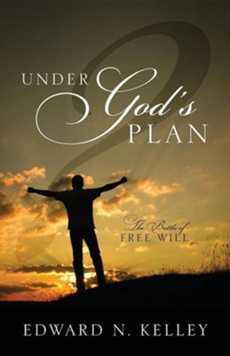 Under God's Plan: The Battle of Free Will  -     By: Edward N. Kelley