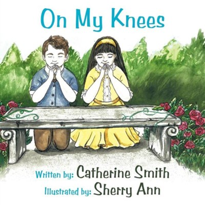 On My Knees  -     By: Catherine Smith
