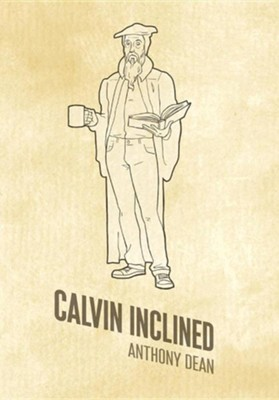 Calvin Inclined: A Conversation about Calvinism  -     By: Anthony Dean