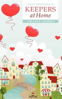 Keepers at Home: The Love Journey  -     By: Anne Sheppard K