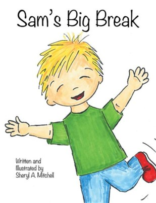 Sam's Big Break  -     By: Sheryl A. Mitchell