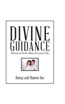 Divine Guidance: Discover God's Best for Your Life  -     By: Benny Tan, Sharon Tan