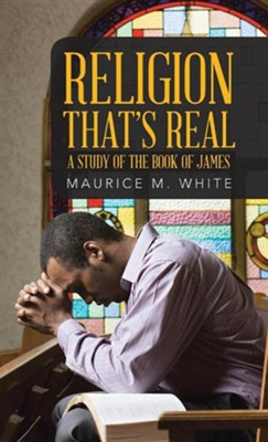 Religion That's Real: A Study of the Book of James  -     By: Maurice M. White