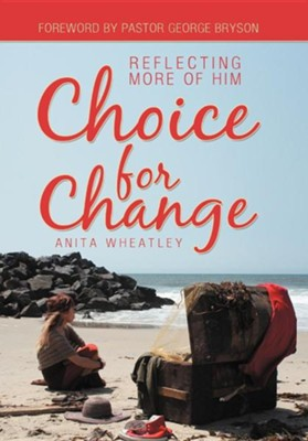 Choice for Change: Reflecting More of Him  -     By: Anita Wheatley