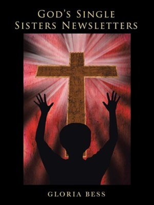 God's Single Sisters Newsletters  -     By: Gloria Bess