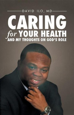 Caring for Your Health and My Thoughts on God's Role  -     By: David Ilo