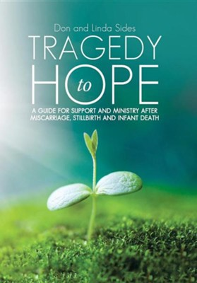 Tragedy to Hope: A Guide for Support and Ministry After Miscarriage, Stillbirth and Infant Death  -     By: Don Sides, Linda Sides