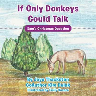 If Only Donkeys Could Talk: Sam's Christmas Question  -     By: Joye Thackston