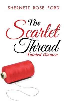 The Scarlet Thread: Tainted Women  -     By: Shernett Rose Ford