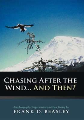 Chasing After the Wind...and Then?: Autobiography/Inspirational and Fun Poetry by  -     By: Frank D. Beasley