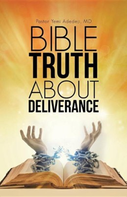Bible Truth about Deliverance  -     By: Yemi Adedeji