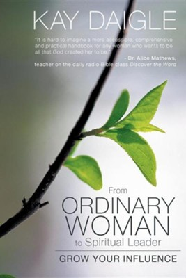 From Ordinary Woman to Spiritual Leader: Grow Your Influence  -     By: Kay Daigle