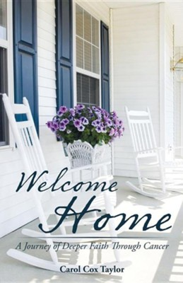 Welcome Home: A Journey of Deeper Faith Through Cancer  -     By: Carol Cox Taylor
