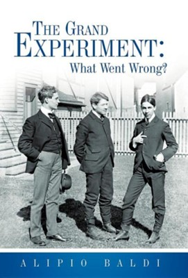 The Grand Experiment: What Went Wrong?  -     By: Alipio Baldi