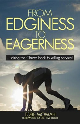 From Edginess to Eagerness: ...Taking the Church Back to Willing Service!  -     By: Tobe Momah M.D.