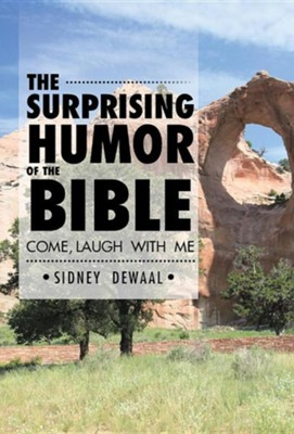 The Surprising Humor of the Bible: Come, Laugh with Me  -     By: Sidney Dewaal