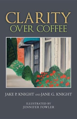 Clarity Over Coffee  -     By: Jake P. Knight, Jane G. Knight