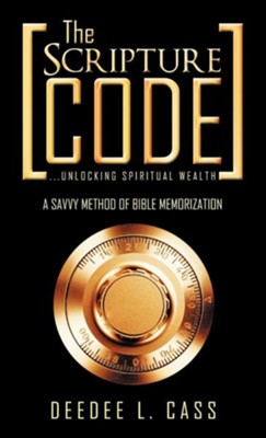 The Scripture Code: ...Unlocking Spiritual Wealth  -     By: Deedee L. Cass