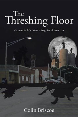 The Threshing Floor: Jeremiah's Warning to America  -     By: Colin Briscoe