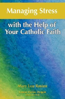 Managing Stress with the Help of Your Catholic Faith  -     By: Mary Lou Rosien