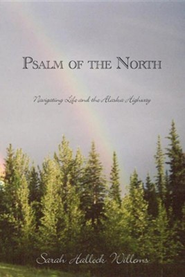 Psalm of the North: Navigating Life and the Alaska Highway  -     By: Sarah Hallock Willems
