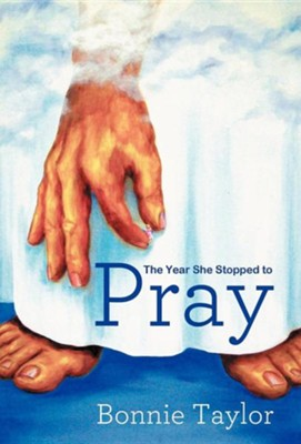 The Year She Stopped to Pray  -     By: Bonnie Taylor