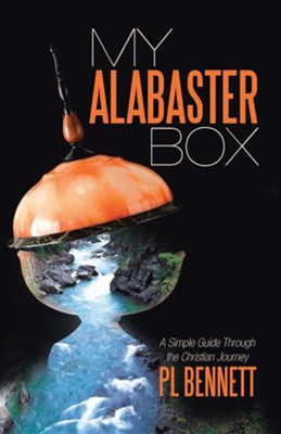 My Alabaster Box: A Simple Guide Through the Christian Journey  -     By: P.L. Bennett