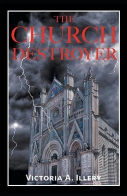 The Church Destroyer  -     By: Victoria A. Illery