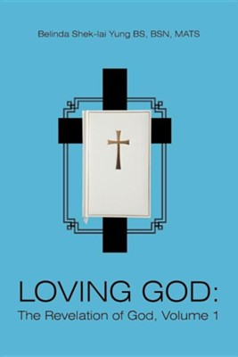 Loving God: The Revelation of God, Volume 1  -     By: Belinda Shek Yung