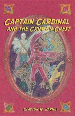 Captain Cardinal and the Crimson Crest  -     By: Clayton R. Varney