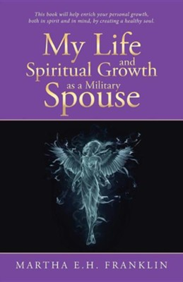 My Life and Spiritual Growth as a Military Spouse  -     By: Martha E.H. Franklin