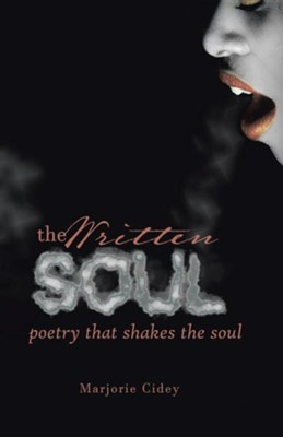 The Written Soul: Poetry That Shakes the Soul  -     By: Marjorie Cidey