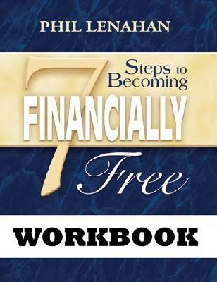 7 Steps to Becoming Financially Free Workbook  -     By: Phil Lenahan