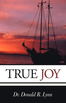 True Joy  -     By: Dr. Donald R. Lynn
