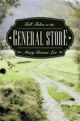 Tall Tales at the General Store  -     By: Mary Greene Lee