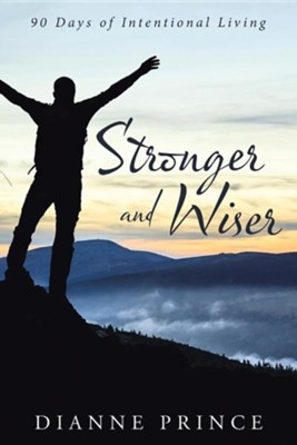 Stronger and Wiser: 90 Days of Intentional Living  -     By: Dianne Prince