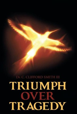 Triumph Over Tragedy  -     By: C. Clifford Smith III
