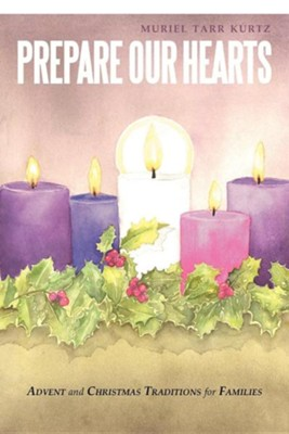 Prepare Our Hearts: Advent and Christmas Traditions for Families  -     By: Muriel Tarr Kurtz